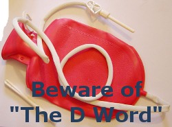 Beware of The D Word ... They May Be Right!
