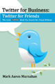 Twitter for Business: Twitter for Friends by   Mark Aaron Murnahan